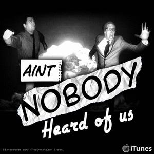 Aint Nobody Heard Of Us Podcast cover art.
