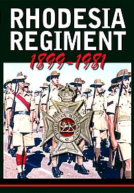 THE RHODESIA REGIMENT: A COMPLETE HISTORY 1899-1981