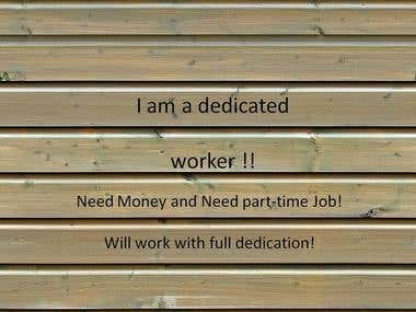 Dedicated worker-tryin to earn money luking 4a part-time job