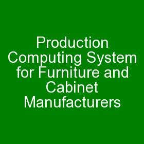 Production Computing System for Furniture and Cabinet Manufa