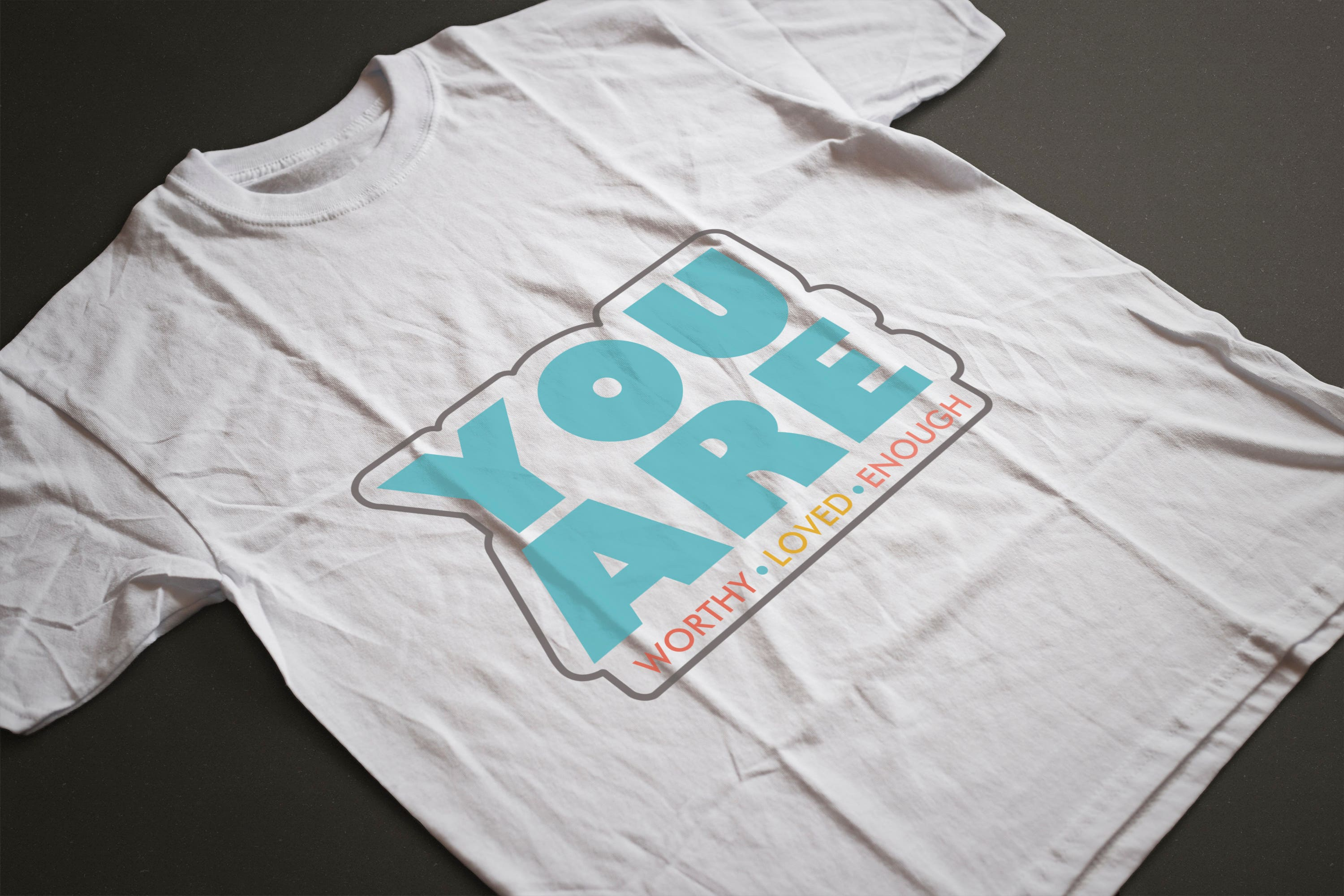 Design a T-Shirt - You Are Worthy, You Are Loved. You Are En