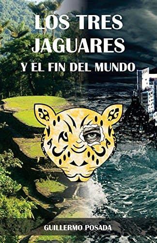 """""""Los Tres Jaguares y el Fin del Mundo"""""""