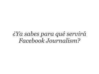 ¿Ya sabes para qué servirá Facebook Journalism?