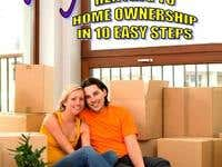Going Home... Renting to Home Ownership in 10 Easy Steps