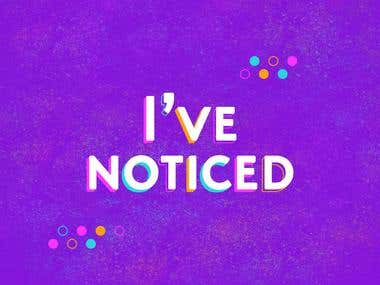 I've Noticed