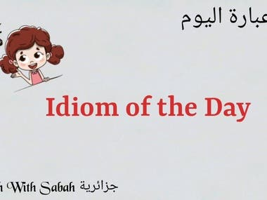 Explaining an Idiom in Arabic and Even in my dialect