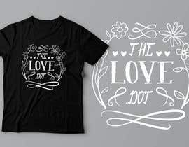 nº 84 pour Design a T-Shirt, the love dot v1 par umaire4