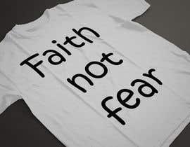 nº 58 pour Design a T-Shirt (Faith not Fear) par ARArif09