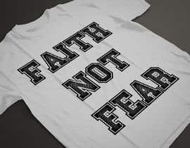 nº 60 pour Design a T-Shirt (Faith not Fear) par ARArif09