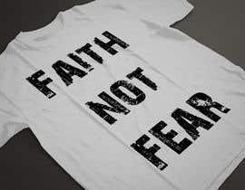 nº 61 pour Design a T-Shirt (Faith not Fear) par ARArif09