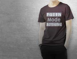 nº 28 pour Design a T-Shirt (Faith Mode Activated) par Faruk17