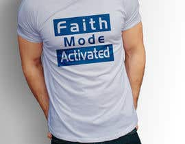 nº 18 pour Design a T-Shirt (Faith Mode Activated) par ChowdhuryArif