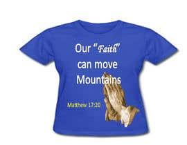 nº 5 pour Design a T-Shirt Our Faith Can Move Mountains par bhanuyarram