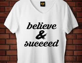 #31 untuk Believe and Succeed  -  Design a T-Shirt oleh Srrimisaha97