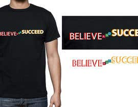 nº 32 pour Believe and Succeed  -  Design a T-Shirt -- 2 par alvinjobs16