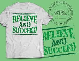 nº 34 pour Believe and Succeed  -  Design a T-Shirt -- 2 par castroralph17