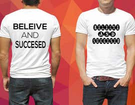 nº 30 pour Believe and Succeed  -  Design a T-Shirt -- 2 par bpisakib279