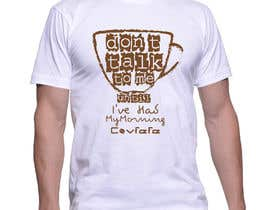 "#21 cho Make Shirt Design That Says ""Don't talk to me until I've had my morning covfefe"" bởi ratnakar2014"