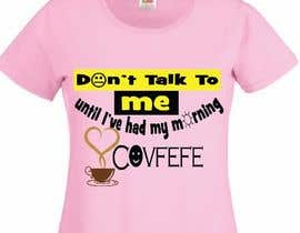 "#20 cho Make Shirt Design That Says ""Don't talk to me until I've had my morning covfefe"" bởi NoorfazilahYahya"