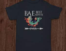 libertBencomo tarafından Design a T-Shirt: BAE Best Aunt Ever için no 40