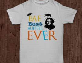 libertBencomo tarafından Design a T-Shirt: BAE Best Aunt Ever için no 45