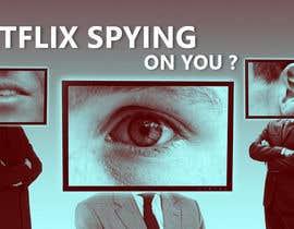 Nro 16 kilpailuun Create an image of Netflix spying users käyttäjältä rahulr1305