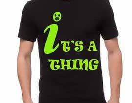 #56 untuk Design a T-Shirt_its a thing. oleh burgler