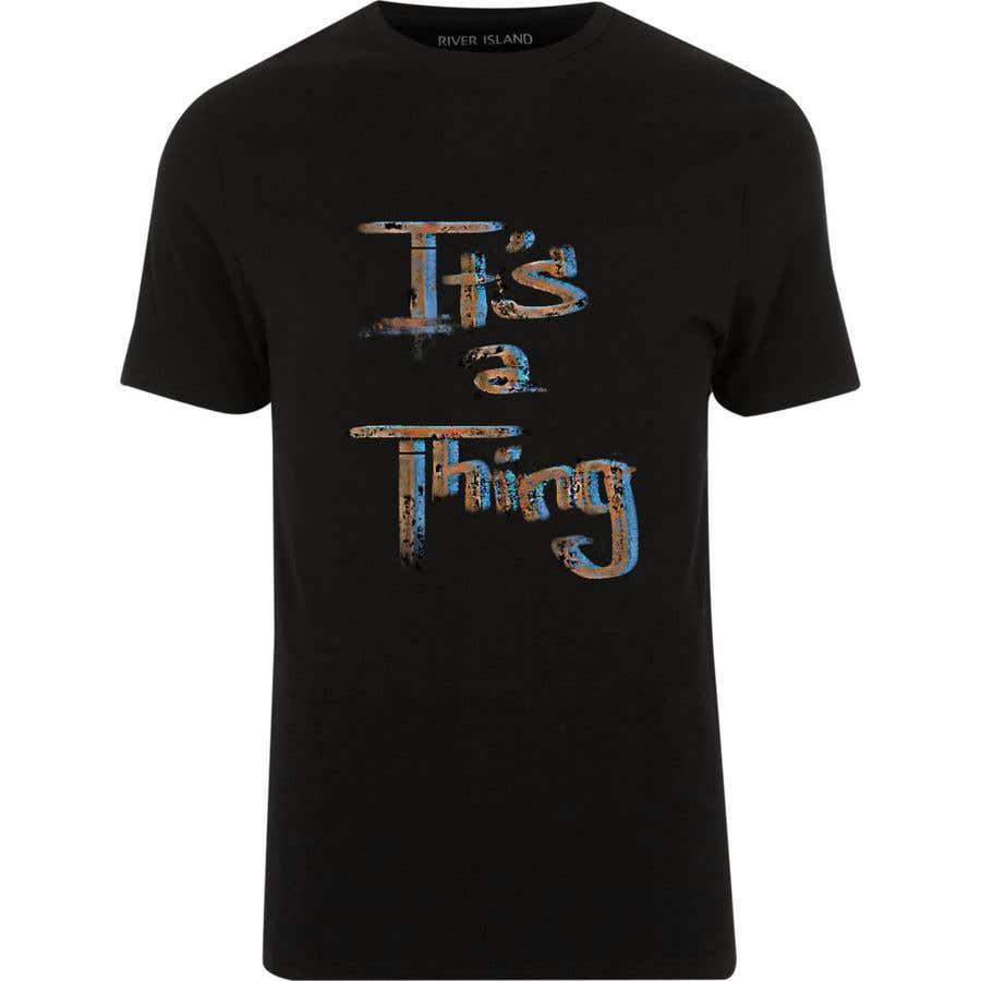 Penyertaan Peraduan #58 untuk Design a T-Shirt_its a thing.