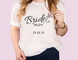 #30 for Design a T-Shirt for the Bride by tanveerpd