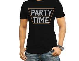 Nro 54 kilpailuun T-shirt Design   ( party time) käyttäjältä nagimuddin01981