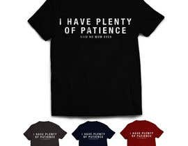 #36 för Tee Shirt Design I have plenty of patience said no mom ever av KarenBustamante