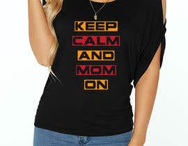 #28 cho Tee Shirt Design Keep Calm And Mom On bởi rajumj73