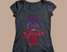 #34 cho Tee Shirt Design Keep Calm And Mom On bởi ebusto