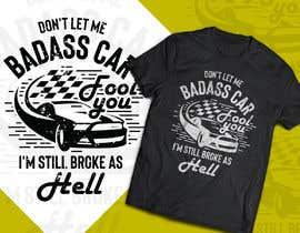 Nro 6 kilpailuun Don't Let My Badass Car Fool You Tee Shirt käyttäjältä Tonmoydedesigner