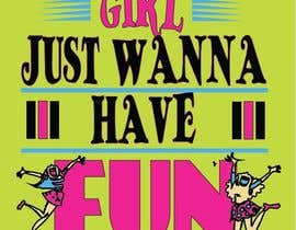 #17 para T-Shirt Design:  Girls Just Wanna Have Fun por dipaisrat