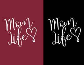 "#11 para Design a line of ""Mom Life"" screen printed tees and apparel for a women's clothing boutique. por GycTeam"