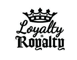 "#9 untuk Same crown or original crown with the words ""LOYALTY IS ROYALTY"" beside it. oleh danettelinde"