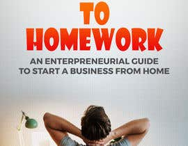 #9 για Book cover.      Addicted to homework!                  Work from home!   Work for yourself!   .   Just don't work for someone else - including a landlord.       An entrepreneurial guide to starting a business from home. από sharundass