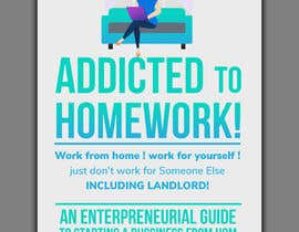 #3 για Book cover.      Addicted to homework!                  Work from home!   Work for yourself!   .   Just don't work for someone else - including a landlord.       An entrepreneurial guide to starting a business from home. από freeland972