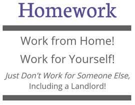 #2 για Book cover.      Addicted to homework!                  Work from home!   Work for yourself!   .   Just don't work for someone else - including a landlord.       An entrepreneurial guide to starting a business from home. από stephaniehornsby