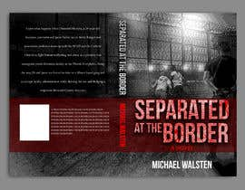 #32 for Cover art for my novel, Separated at the Border af freeland972