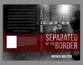 #32 para Cover art for my novel, Separated at the Border por freeland972