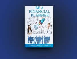 "#104 pёr Book Cover. ""Top 5 Reasons You Should Be A Financial Planner"" nga Akheruzzaman2222"