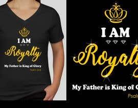 Nro 23 kilpailuun Royalty T Shirt Design käyttäjältä KaimShaw