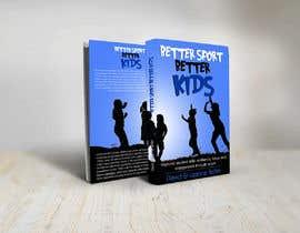 Nro 49 kilpailuun Better Sport, Better Kids - Book cover design käyttäjältä naveen14198600