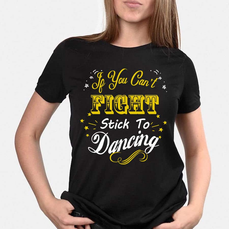 """Proposition n°13 du concours I would like a graphic design made that says the following """"If You Can't Fight, Stick To Dancing.  Provide more then one graphic. One with text only and one with graphic of either boxing gloves and music notes. The 3rd design use your own imagination."""