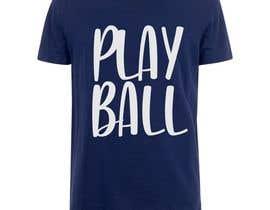 #237 for Baseball t-shirt: PLAY BALL af ConceptGRAPHIC