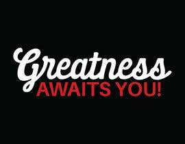 "#149 for ""Greatness Awaits You!"" T-Shirt Design by sabbirsh007"