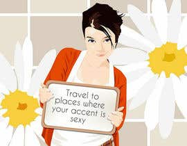 "#21 for Illustrate Something for the quote: ""If you're going to travel, go somewhere where your accent is sexy."" by skmaiti2050"
