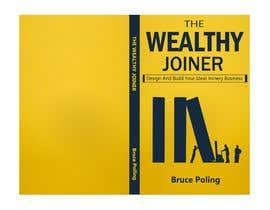 Nro 157 kilpailuun Book cover design for The Wealthy Joiner käyttäjältä Mithunbokshi